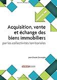 Acquisition, vente et échange des biens immobiliers par les collectivités territoriales...