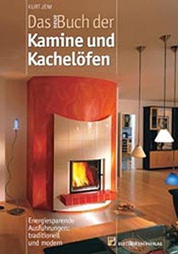 Das neue Buch der Kamine und Kachelöfen: Energiesparende Ausführungen: traditionell und modern -