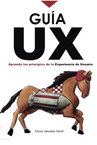 Guía UX: Aprende los principios básicos de la Experiencia de Usuario por Sr César Januario Marín