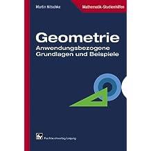 Geometrie: Anwendungsbezogene Grundlagen und Beispiele