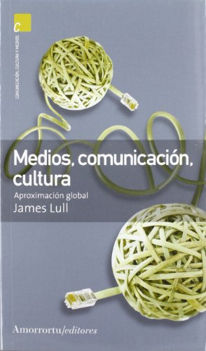 Medios, comunicación, cultura  (2A ED): Aproximación global por James Lull