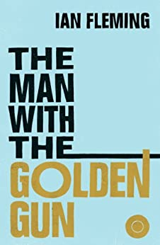 The Man with the Golden Gun: James Bond 007 by [Fleming, Ian]