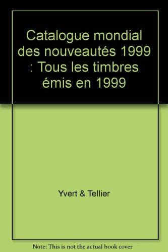 Catalogue mondial des nouveautés 1999 : Tous les timbres émis en 1999 par Yvert & Tellier