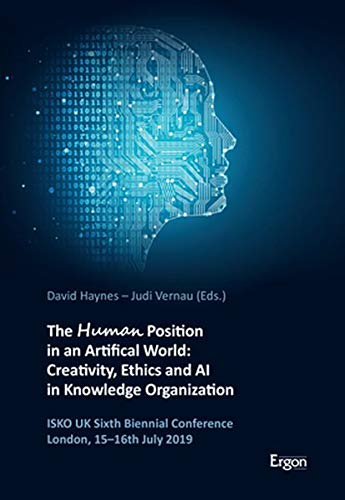 The Human Position in an Artificial World: Creativity, Ethics and AI in Knowledge Organization: ISKO UK Sixth Biennial Conference London, 15-16th July 2019