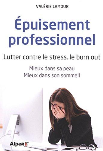 Epuisement professionnel : Lutter contre le stress, le burn out. Mieux dans sa peau, mieux dans son sommeil par Valérie Lamour