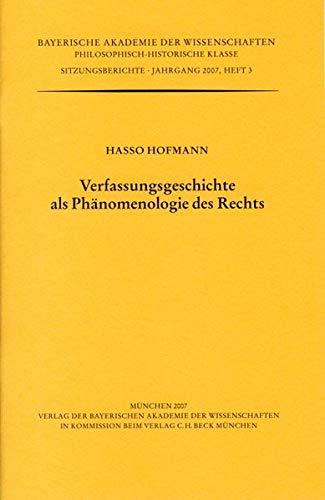 Verfassungsgeschichte als Phänomenologie des Rechts (Werke des Verlags der Bayerischen Akademie der Wissenschaften bei C.H.Beck / Philosophisch-historische Klasse: Sitzungsberichte)