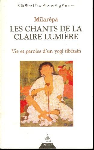 Les chants de la Claire Lumière : Vie et paroles d'un yogi tibétain par Milarépa