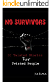 No Survivors: 30 Twisted Stories For Twisted People
