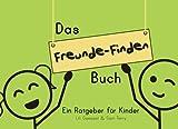 Das Freunde-Finden Buch: Ein Ratgeber für Kinder