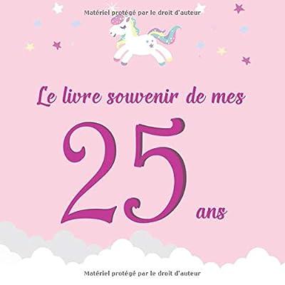 Le livre souvenir de mes 25 ans: Livre d'or à personnaliser pour femme - Joyeux anniversaire - Thème licorne