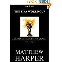 THE FIFA WORLD CUP: Amazing Football Facts, Awesome Trivia, Cool Pictures & Fun Soccer Quiz for Kids - The BEST Book Strategy That Helps Guide Children ... Using Their Imagination!: Sport History