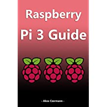 Raspberry Pi 3 Guide: Accessories, Installation and Use (English Edition)