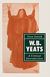 W. B. Yeats: A Critical Introduction by Stan Smith (1990-08-17)