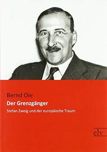 Der Grenzgänger: Stefan Zweig und der europäische Traum