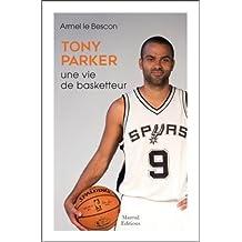 Tony Parker : Une vie de basketteur