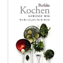 Perfekt Kochen gewusst wie - Der Basisratgeber für die Küche