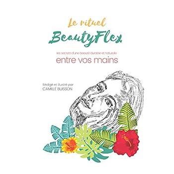 Le rituel BeautyFlex: Les secrets d'une beauté durable entre vos mains