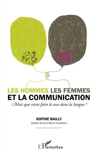 Les hommes, les femmes et la communication : Mais que vient faire le sexe dans la langue ? par Sophie Bailly