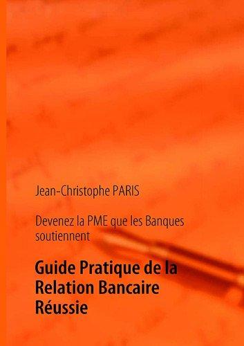 Devenez la PME que les banques soutiennent : Guide pratique de la relation bancaire réussie