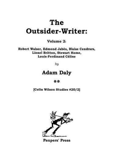 The Outsider-Writer, Volume 2:: Robert Walser, Edmond Jabes, Blaise Cendrars, Lionel Britton, Stewart Home, Louis-Ferdinand Celine (Colin Wilson Studies) by Adam Daly (2013-01-14)