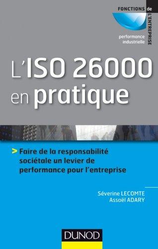 L'ISO 26000 en pratique: Faire de la responsabilité sociétale un levier de performance sur l'entreprise