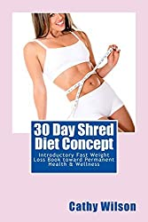 30 Day Shred Diet Concept: Introductory Fast Weight Loss Book toward Permanent Health & Wellness by Cathy Wilson (2014-03-30)