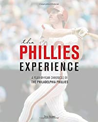 The Phillies Experience: A Year-by-Year Chronicle of the Philadelphia Phillies by Tyler Kepner (2013-03-22)