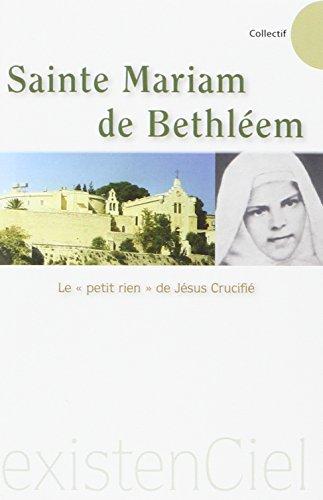 Sainte Mariam de Bethléem : le petit rien de Jésus Crucifié