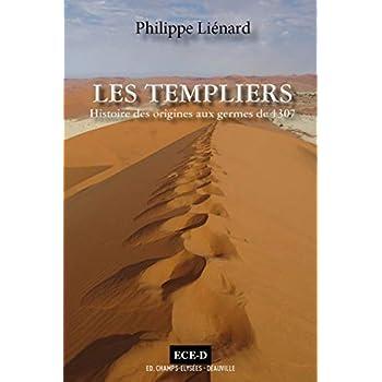 Les Templiers, Histoire des Origines aux Germes de 1307 - Tome I