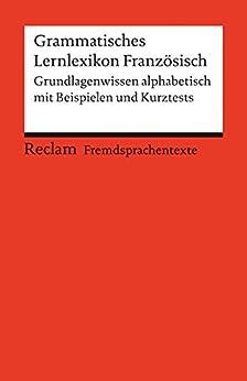 Grammatisches Lernlexikon Französisch: Grundlagenwissen alphabetisch mit Beispielen und Kurztests (Reclams Rote Reihe – Fremdsprachentexte) (French Edition)