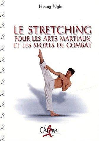Le stretching pour les arts martiaux et les sports de combat de Hoang. Nghi (2001) Broché