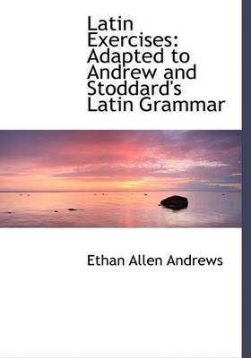 latin-exercises-adapted-to-andrew-and-stoddards-latin-grammar-large-print-edition-by-ethan-allen-and
