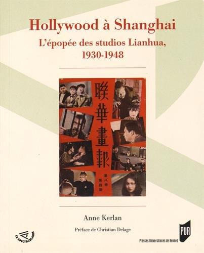 Hollywood à Shanghai : L'épopée des studios Lianhua, 1930-1948 par Anne Kerlan