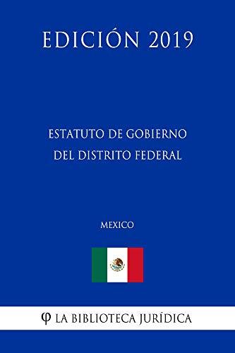 Estatuto de Gobierno del Distrito Federal (México) (Edición 2019)