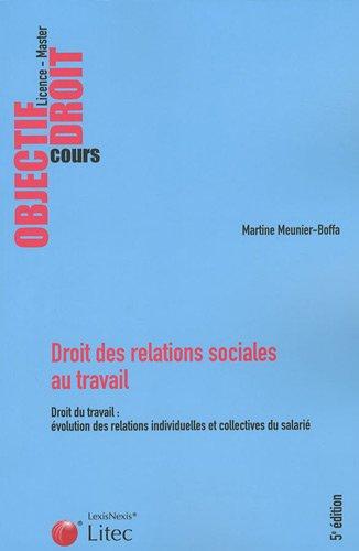 Droit des relations sociales au travail: Droit du travail : évolution des relations individuelles et collectives du salarié.