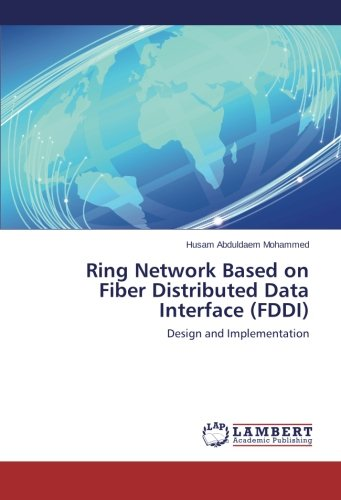 Ring Network Based on Fiber Distributed Data Interface (FDDI): Design and Implementation