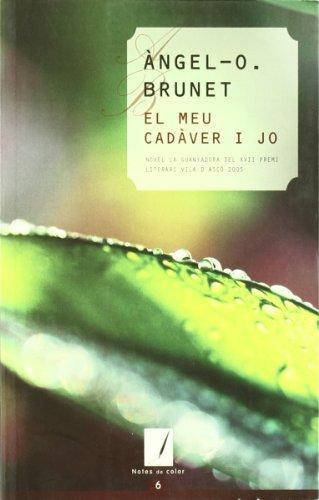 El meu cadàver i jo: Novel·la guanyadora del XVII Premi Literari Vila d'Ascó 2005 (Notes de color)
