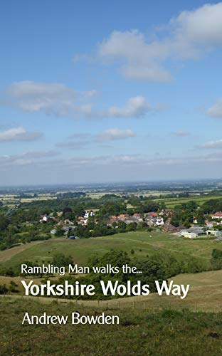 Rambling Man Walks The Yorkshire Wolds Way: Walking from the Humber Estuary to Filey (English Edition)