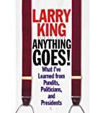 [(Anything Goes!: What I've Learned from Pundits, Politicians, and Presidents)] [Author: Larry King] published on (November, 2000)