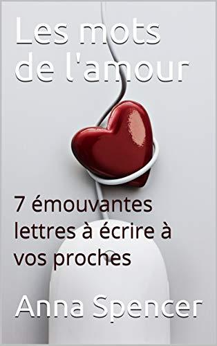 Couverture du livre Les mots de l'amour: 7 émouvantes lettres à écrire à vos proches