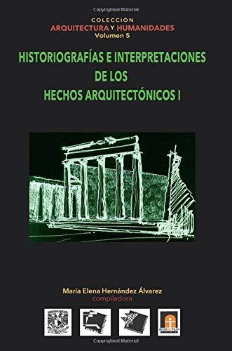Volumen 5 Historiografias E Interpretaciones de Los Hechos Arquitectónicos: Volume 5 (Colección Arquitectura y Humanidades)