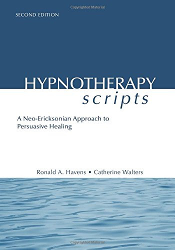 Hypnotherapy Scripts: A Neo-Ericksonian Approach to Persuasive Healing por Ronald A. Havens