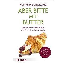 Aber bitte mit Butter: Warum Brot nicht dumm und Fett nicht krank macht (Herder Spektrum)