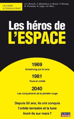 Les héros de l'espace (Sciences et Avenir, hors séries thématiques t. 166)