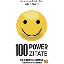 100 POWER-ZITATE: Für ein glückliches und erfolgreiches Leben