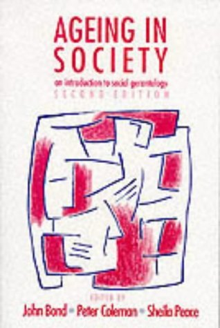 Ageing in Society: An Introduction to Social Gerontology (Published in association with The Open University) by John Bond (Editor), Peter G Coleman (Editor), Sheila Peace (Editor) (25-Nov-1993) Paperback
