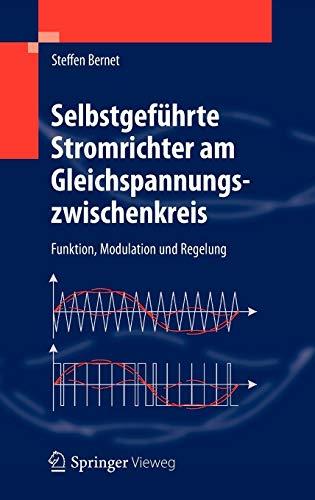 Selbstgeführte Stromrichter am Gleichspannungszwischenkreis: Funktion, Modulation und Regelung