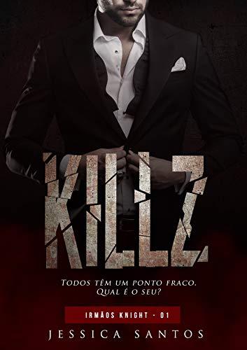 KILLZ (Irmãos Knight Livro 1) (Portuguese Edition) por Jessica Santos