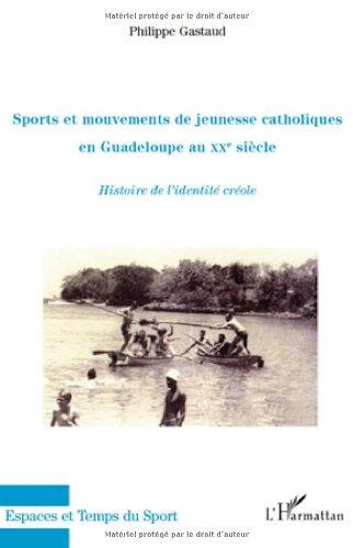 Sports et mouvements de jeunesse catholiques en Guadeloupe au XXe siècle : Histoire de l'identité créole
