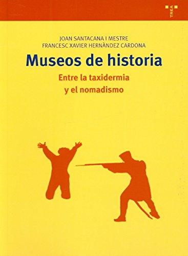 Museos de historia: Entre la taxidermia y el nomadismo (Biblioteconomía y Administración Cultural) por Joan Santacana Mestre